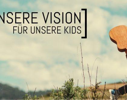 Unsere Vision - Aus Kindern Jünger machen