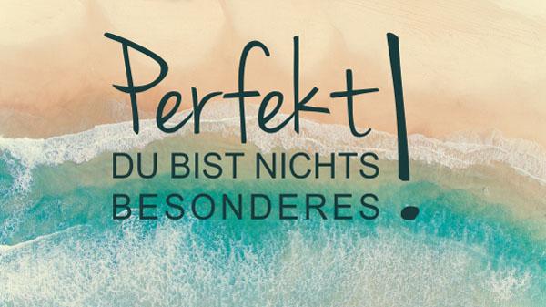 Perfekt - Du bist nichts Besonderes!