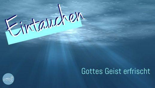 Pfingsten, Thema: EINTAUCHEN - Gottes Geist erfrischt