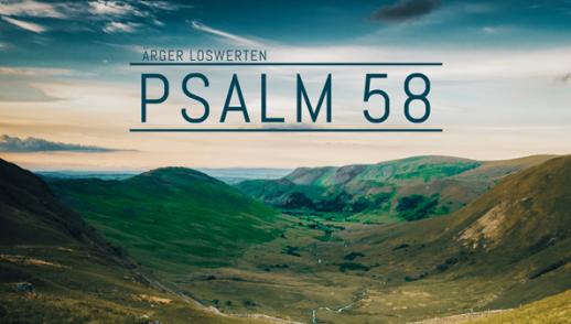 PSALM 58 - ÄRGER LOSWERDEN