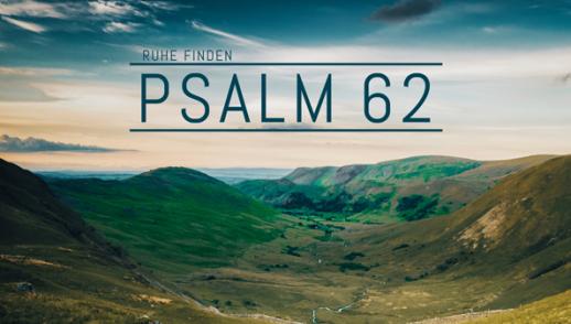 PSALM 62 - RUHE FINDEN