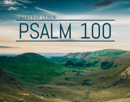PSALM 100 - DANKBAR LEBEN